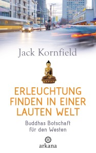 Erleuchtung finden in einer lauten Welt von Jack Kornfield